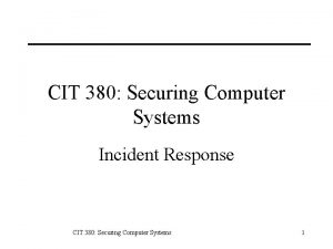 CIT 380 Securing Computer Systems Incident Response CIT