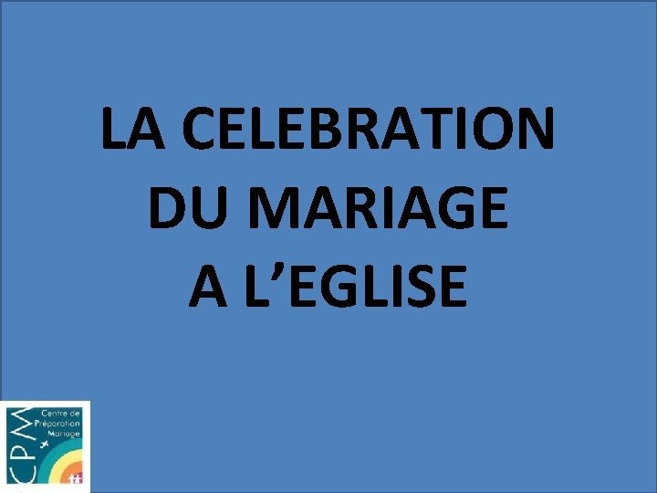 LA CELEBRATION DU MARIAGE A LEGLISE CELEBRATION DU