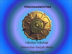 PSIKODIAGNOSTIKA Fakultas Psikologi Universitas Gadjah Mada Yogyakarta TES