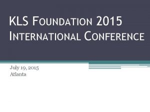 KLS FOUNDATION 2015 INTERNATIONAL CONFERENCE July 19 2015
