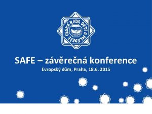 SAFE zvren konference Evropsk dm Praha 18 6