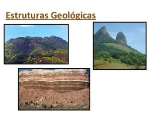 Estruturas Geolgicas Estruturas Geolgicas Base rochosa sobre a