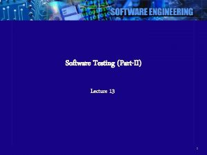 Software Testing PartII Lecture 13 1 Software Testing