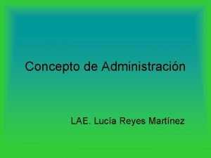 Concepto de Administracin LAE Luca Reyes Martnez Concepto