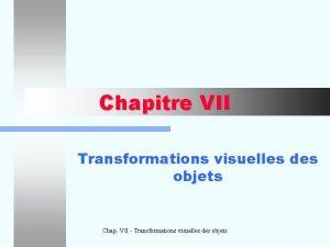 Chapitre VII Transformations visuelles des objets Chap VII