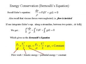 Energy Conservation Bernoullis Equation Recall Eulers equation Also