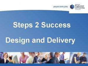 Steps 2 Success Design and Delivery Steps 2