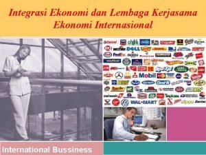Integrasi Ekonomi dan Lembaga Kerjasama Ekonomi Internasional International