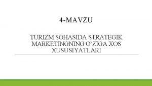 4 MAVZU TURIZM SOHASIDA STRATEGIK MARKETINGNING OZIGA XOS