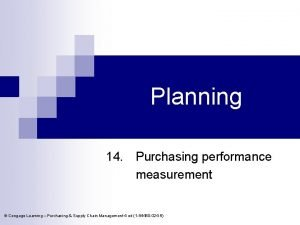 Planning 14 Purchasing performance measurement Cengage Learning Purchasing