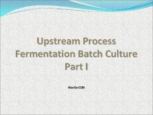 Upstream Process Fermentation Batch Culture Part I WarilaCCRI