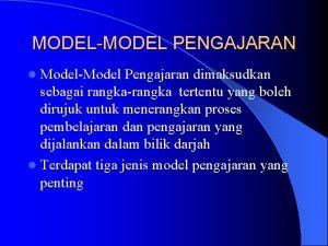 MODELMODEL PENGAJARAN l ModelModel Pengajaran dimaksudkan sebagai rangkarangka