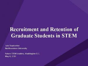 Recruitment and Retention of Graduate Students in STEM
