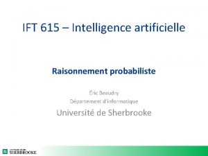 IFT 615 Intelligence artificielle Raisonnement probabiliste ric Beaudry