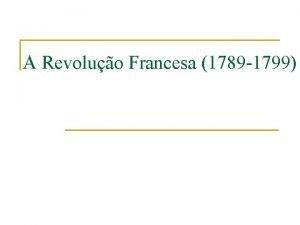 A Revoluo Francesa 1789 1799 Contexto Geral da