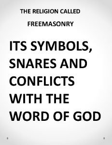 THE RELIGION CALLED FREEMASONRY ITS SYMBOLS SNARES AND