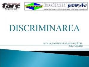 DISCRIMINAREA COALA GIMNAZIAL MGURIRCTU JUD CLUJ 2013 Discriminarea