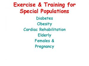 Exercise Training for Special Populations Diabetes Obesity Cardiac