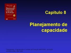 Captulo 8 Planejamento de capacidade Planejamento Programao e