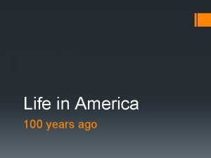 Life in America 100 years ago What was