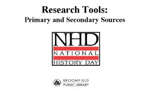 Research Tools Primary and Secondary Sources Finding Primary