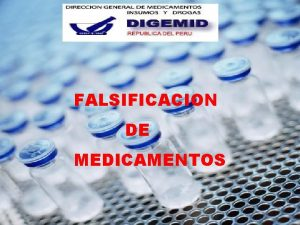 FALSIFICACION DE MEDICAMENTOS Los medicamentos falsificados afectan a
