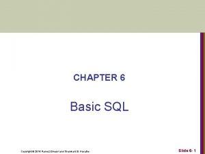 CHAPTER 6 Basic SQL Copyright 2016 Ramez Elmasri