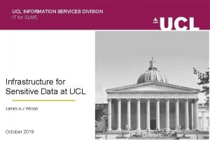 UCL INFORMATION SERVICES DIVISION IT for SLMS Infrastructure