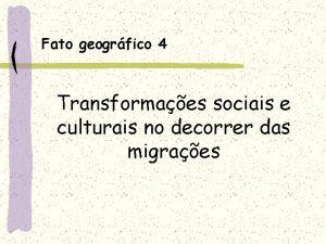Fato geogrfico 4 Transformaes sociais e culturais no