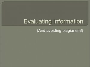 Evaluating Information And avoiding plagiarism Finding HighQuality Information