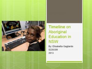 Timeline on Aboriginal Education in NSW By Elisabetta