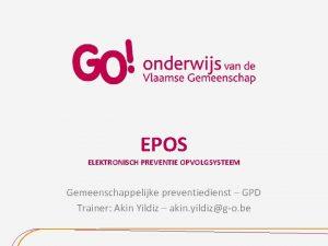 EPOS ELEKTRONISCH PREVENTIE OPVOLGSYSTEEM Gemeenschappelijke preventiedienst GPD Trainer