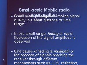 Smallscale Mobile radio propagation l Small scale propagation