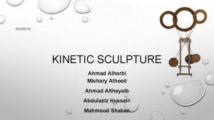 10242018 KINETIC SCULPTURE Ahmad Alharbi Mishary Alhooli Ahmad