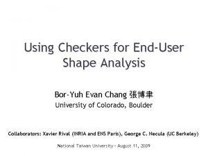 Using Checkers for EndUser Shape Analysis BorYuh Evan