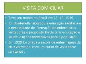 VISITA DOMICILIAR Teve seu marco no Brasil em
