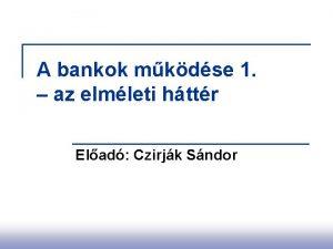 A bankok mkdse 1 az elmleti httr Elad