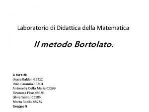 Laboratorio di Didattica della Matematica Il metodo Bortolato