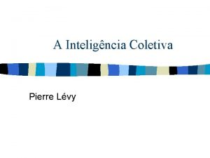 A Inteligncia Coletiva Pierre Lvy A inteligncia coletiva