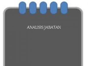 ANALISIS JABATAN Analisa Jabatan Analisa jabatan adalah suatu