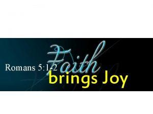 Romans 5 1 2 brings Joy Romans 5