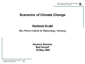 Scenarios of Climate Change Hartmut Gral Max Planck