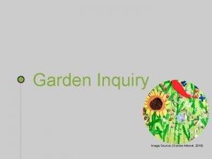 Garden Inquiry Image Source Garden Artwork 2016 KEY