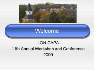 Welcome LONCAPA 11 th Annual Workshop and Conference