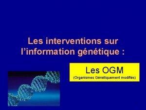 Les interventions sur linformation gntique Les OGM Organismes