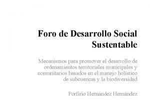Foro de Desarrollo Social Sustentable Mecanismos para promover