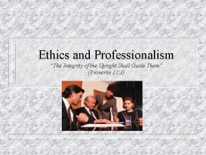 Ethics and Professionalism The Integrity of the Upright