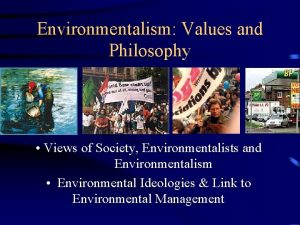Environmentalism Values and Philosophy Views of Society Environmentalists