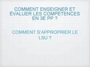 COMMENT ENSEIGNER ET VALUER LES COMPTENCES EN 3