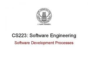 CS 223 Software Engineering Software Development Processes Introduction